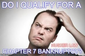 Do I Qualify for a Chapter 7 Bankruptcy